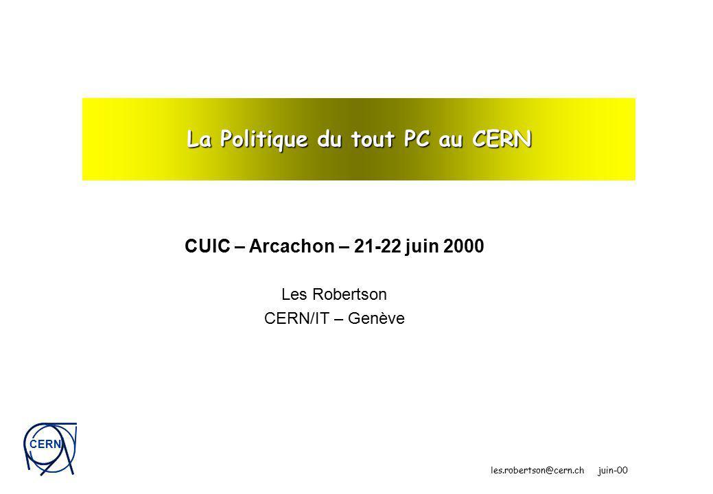 CERN les.robertson@cern.ch juin-00 La Politique du tout PC au CERN CUIC – Arcachon – 21-22 juin 2000 Les Robertson CERN/IT – Genève