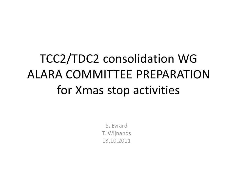 TCC2/TDC2 consolidation WG ALARA COMMITTEE PREPARATION for Xmas stop activities S.