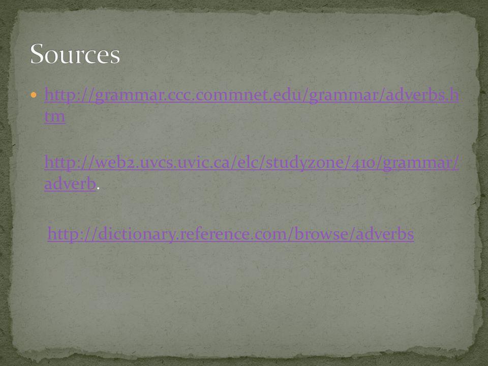 http://grammar.ccc.commnet.edu/grammar/adverbs.h tm http://grammar.ccc.commnet.edu/grammar/adverbs.h tm http://web2.uvcs.uvic.ca/elc/studyzone/410/grammar/ adverb.