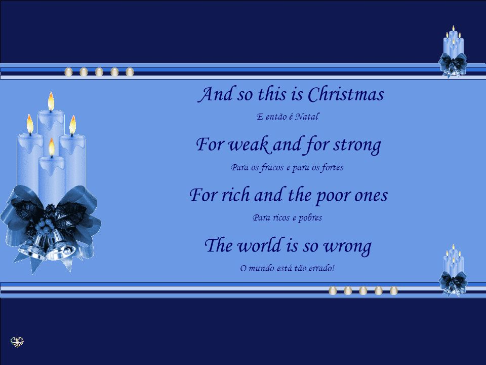 A very Merry Christmas Um Natal muito feliz And Happy New Year E um feliz Ano Novo Let s hope its good one Esperamos que seja bom Without any fear Sem medo.