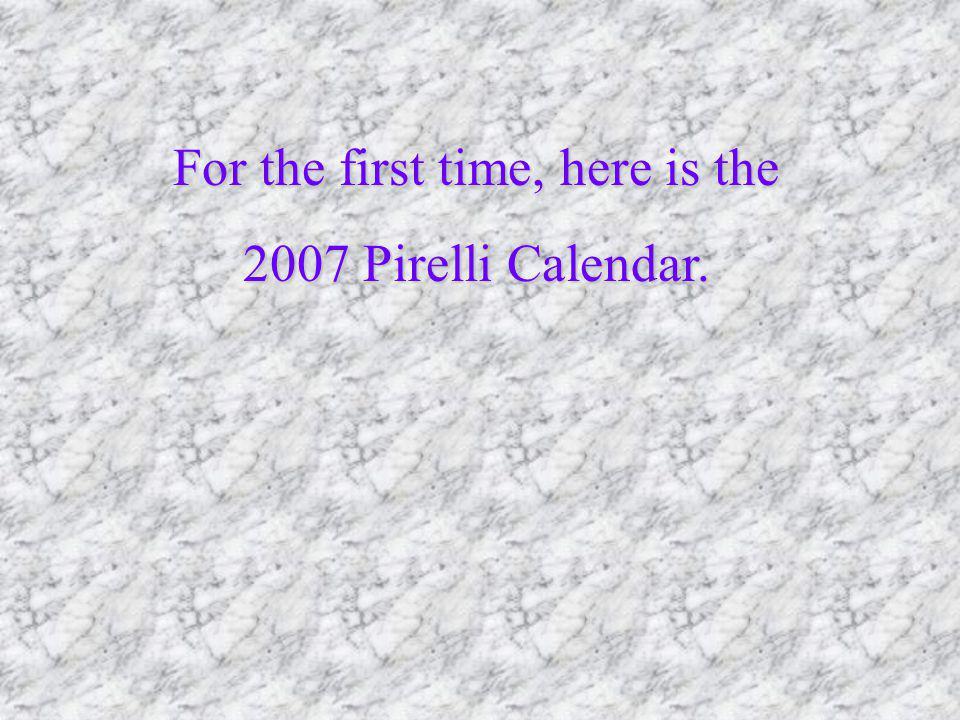 Pirelli 2007 Calendar Pirelli 2007 Calendar January 1 2 3 4 5 6 7 8 9 10 11 12 13 14 15 16 17 18 19 20 21 22 23 24 25 26 27 28 29 30 31