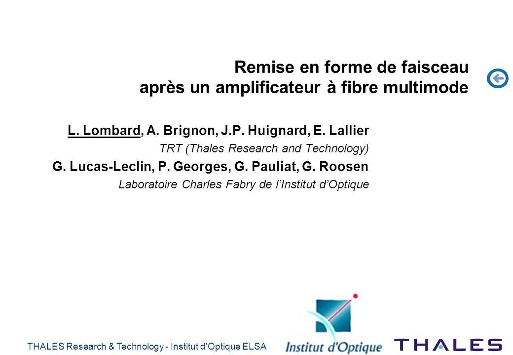 THALES Research & Technology - Institut d'Optique ELSA Remise en forme de faisceau après un amplificateur à fibre multimode L. Lombard, A. Brignon, J.