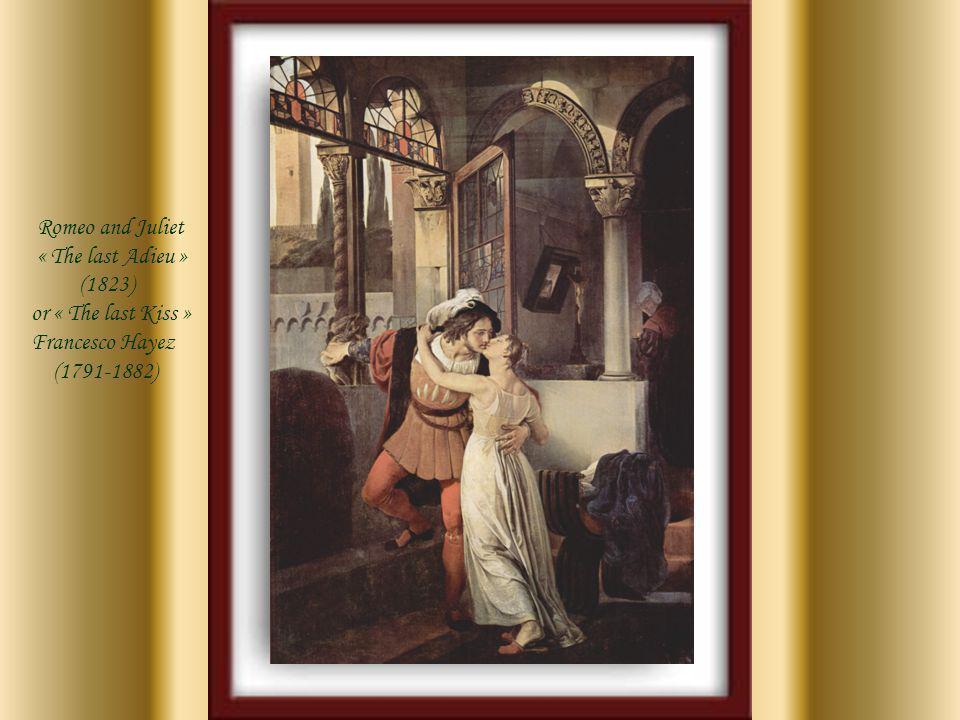 Romeo and Juliet « The last Adieu » (1823) or « The last Kiss » Francesco Hayez (1791-1882)