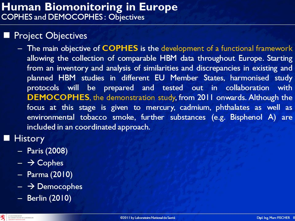 ©2011 by Laboratoire National de SantéDipl. Ing. Marc FISCHER 8 Human Biomonitoring in Europe COPHES and DEMOCOPHES : Objectives Project Objectives –T