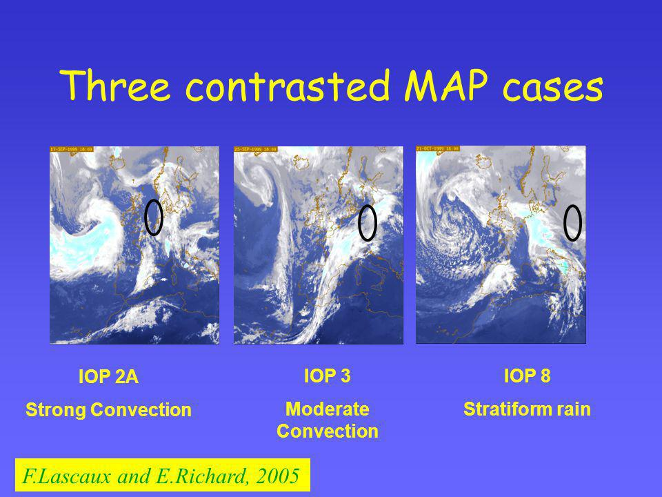 Three contrasted MAP cases IOP 2A Strong Convection IOP 3 Moderate Convection IOP 8 Stratiform rain F.Lascaux and E.Richard, 2005