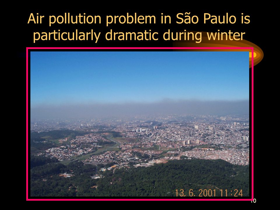 10 Air pollution problem in São Paulo is particularly dramatic during winter