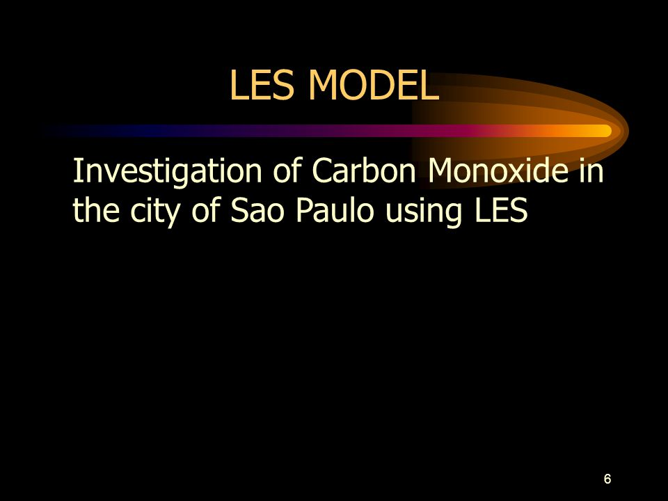 6 LES MODEL Investigation of Carbon Monoxide in the city of Sao Paulo using LES