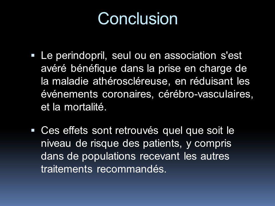 Conclusion Le perindopril, seul ou en association s est avéré bénéfique dans la prise en charge de la maladie athéroscléreuse, en réduisant les événements coronaires, cérébro-vasculaires, et la mortalité.