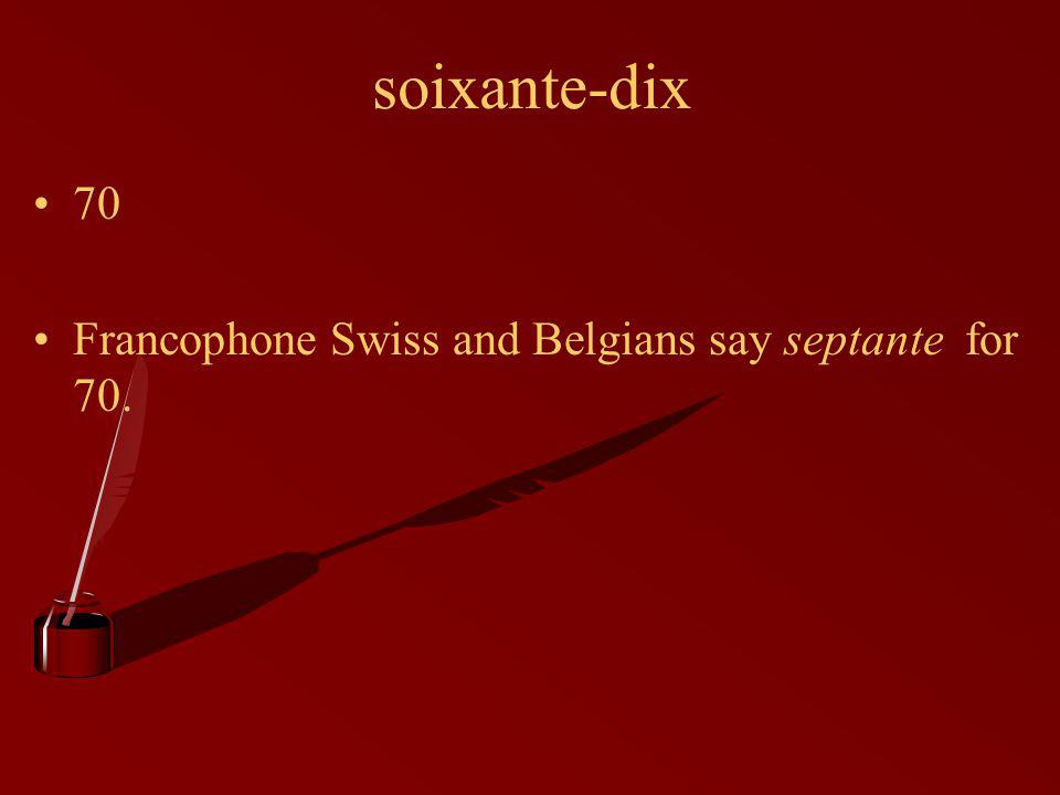soixante-dix 70 Francophone Swiss and Belgians say septante for 70.