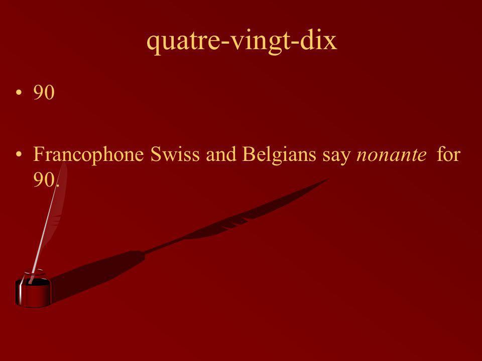 quatre-vingt-dix 90 Francophone Swiss and Belgians say nonante for 90.