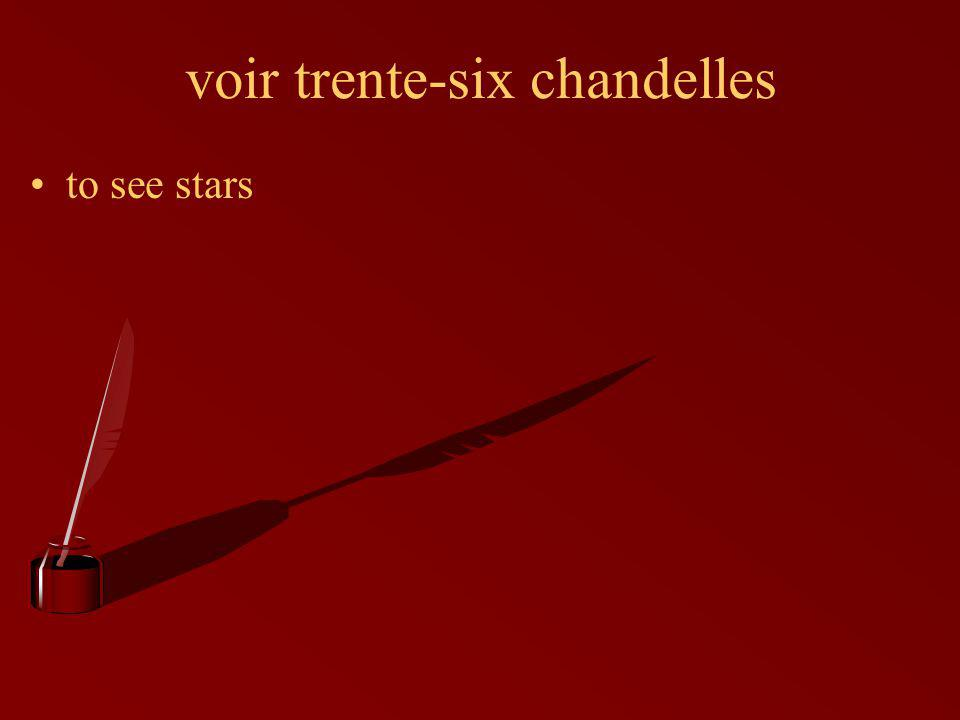 voir trente-six chandelles to see stars