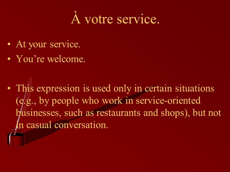 À votre service. At your service. Youre welcome.