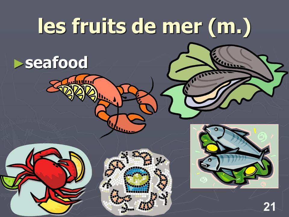 21 les fruits de mer (m.) seafood seafood