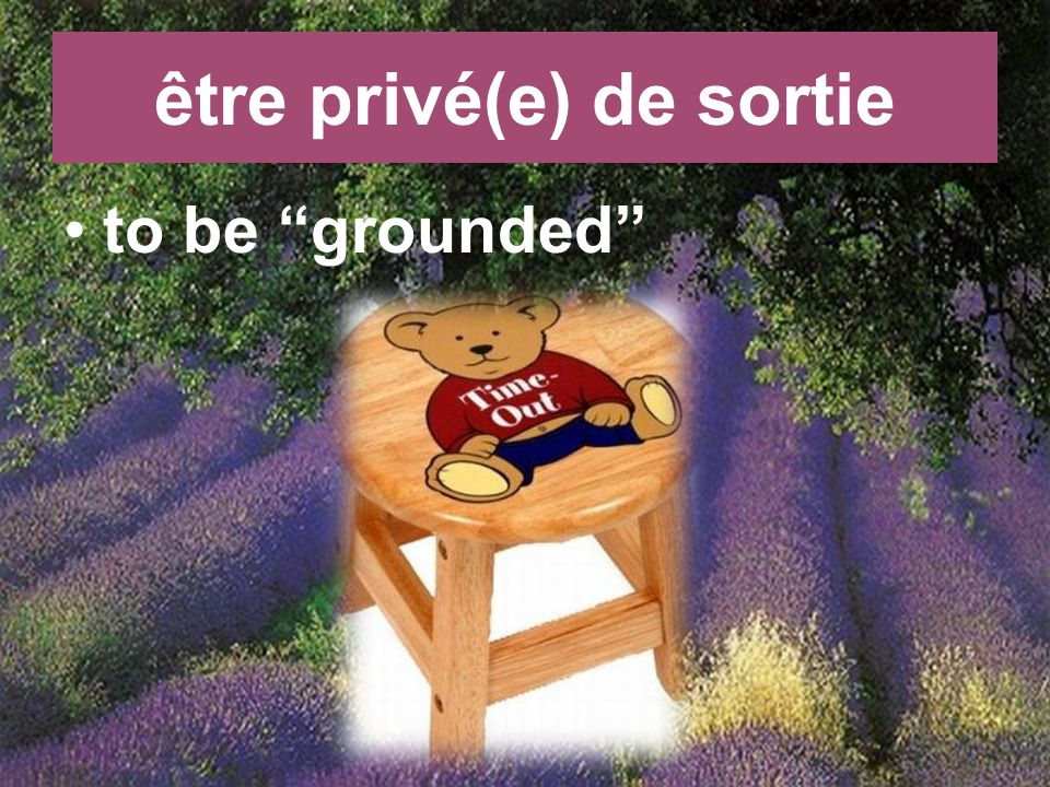 être privé(e) de sortie to be grounded