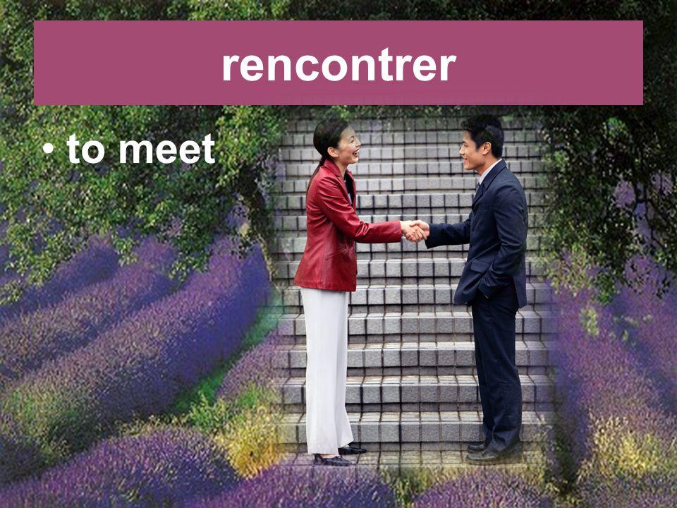 rencontrer to meet