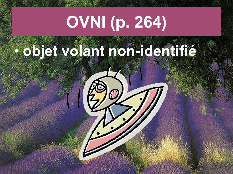 OVNI (p. 264) objet volant non-identifié