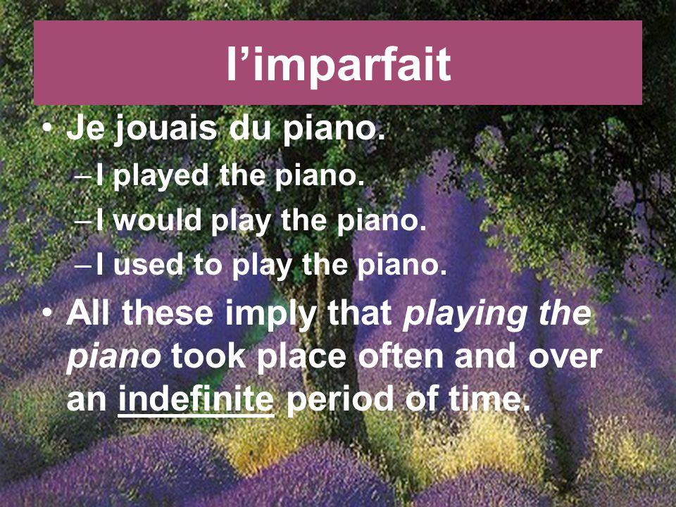 limparfait Je jouais du piano. –I played the piano.
