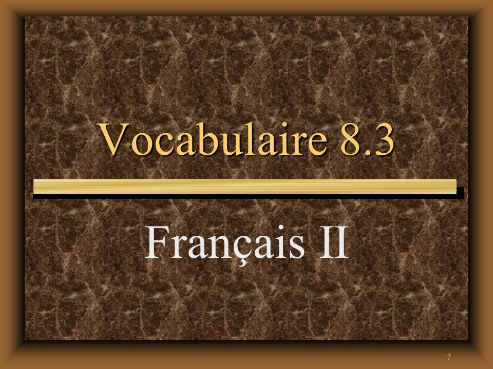 1 Vocabulaire 8.3 Français II