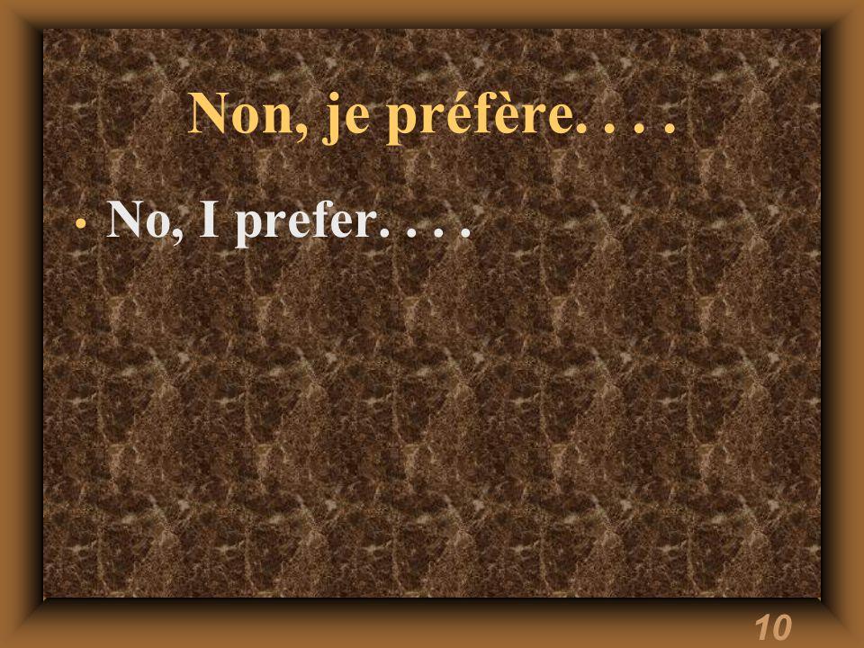 10 Non, je préfère.... No, I prefer....