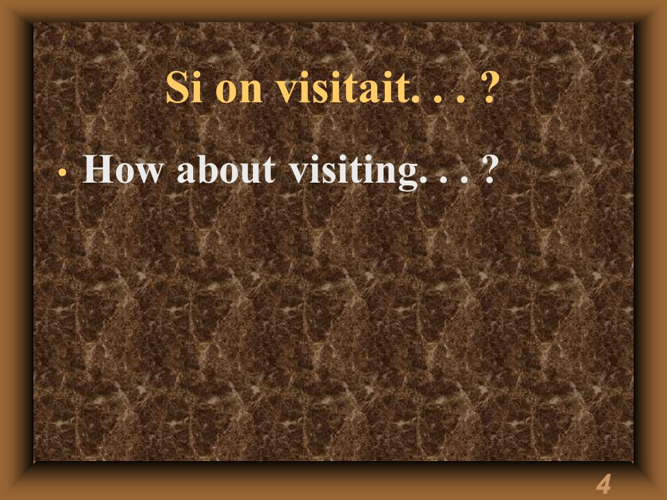 4 Si on visitait... How about visiting...