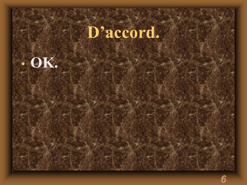 6 Daccord. OK.