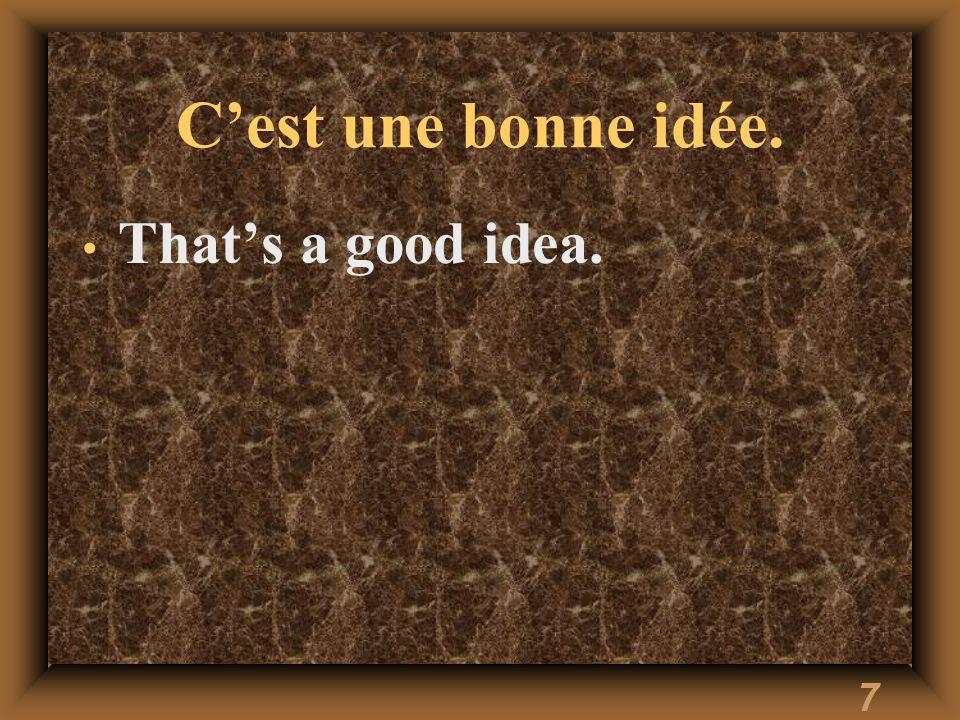7 Cest une bonne idée. Thats a good idea.