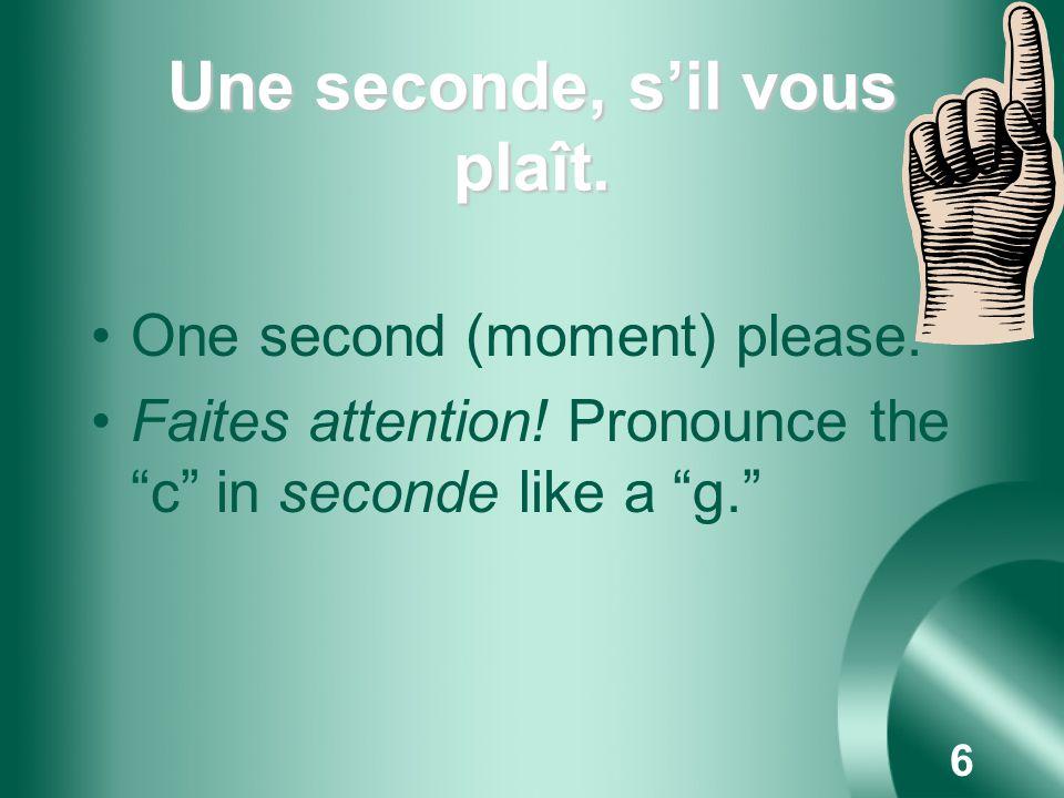 5 (Est-ce que)... est là, sil vous plaît Is... there, please