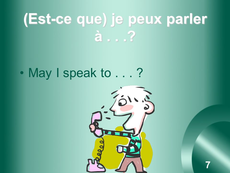 6 Une seconde, sil vous plaît. One second (moment) please. Faites attention! Pronounce the c in seconde like a g.