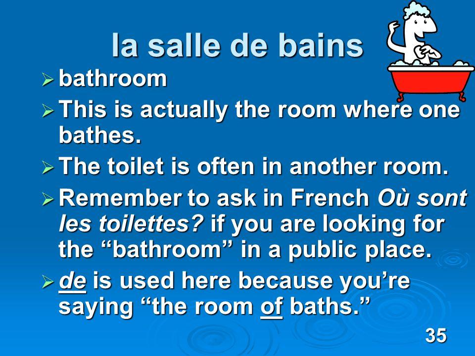 35 la salle de bains bathroom bathroom This is actually the room where one bathes.