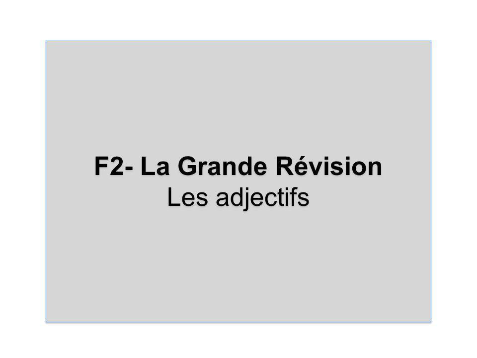 F2- La Grande Révision Les adjectifs F2- La Grande Révision Les adjectifs