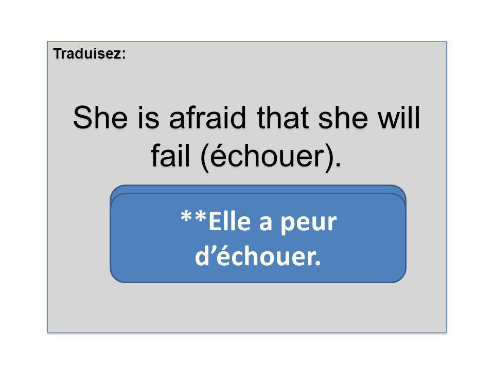 Traduisez: She is afraid that she will fail (échouer).