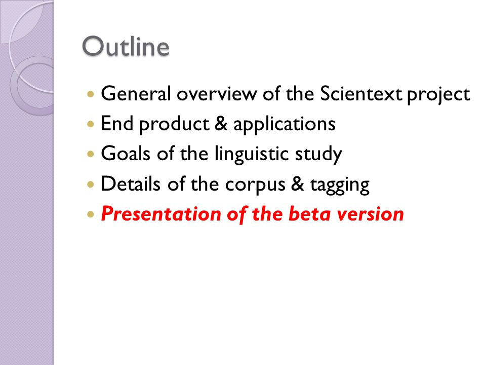 Outline General overview of the Scientext project End product & applications Goals of the linguistic study Details of the corpus & tagging Presentation of the beta version
