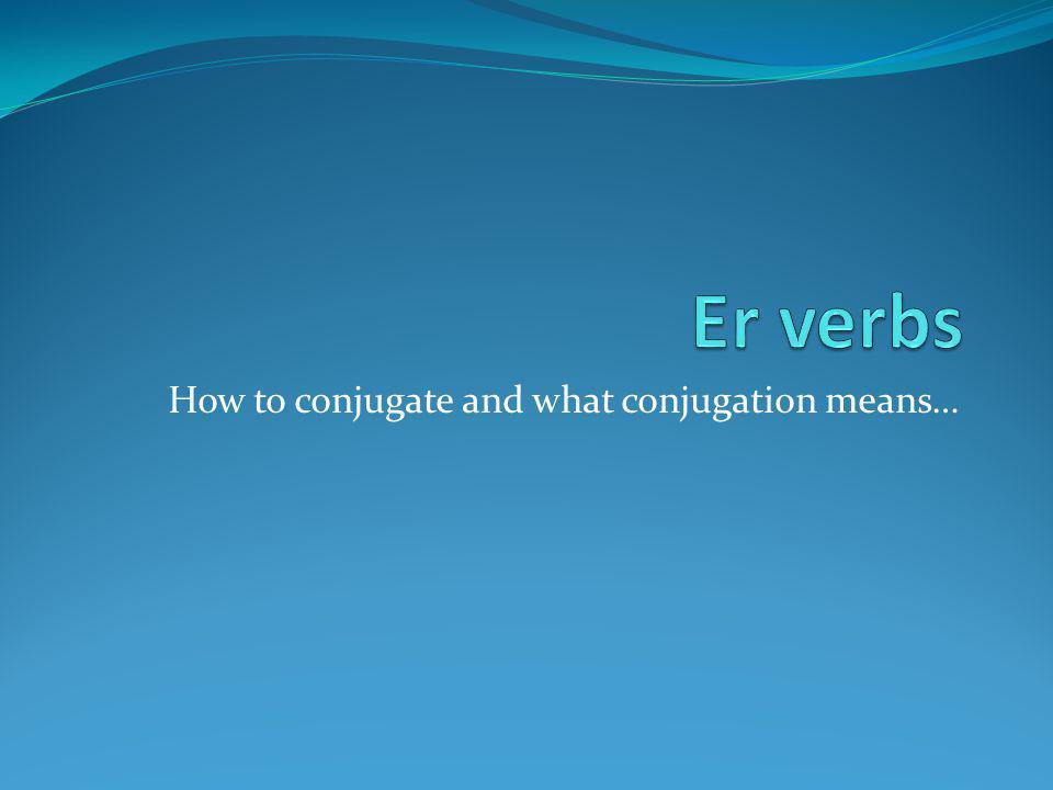 Er verbs are regular verbs Regular verbs use a stem based on the infinitive for conjugation.