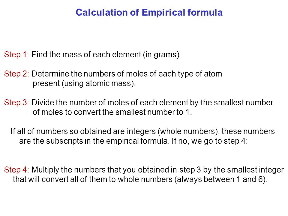 Calculation of Empirical formula Step 1: Find the mass of each element (in grams).