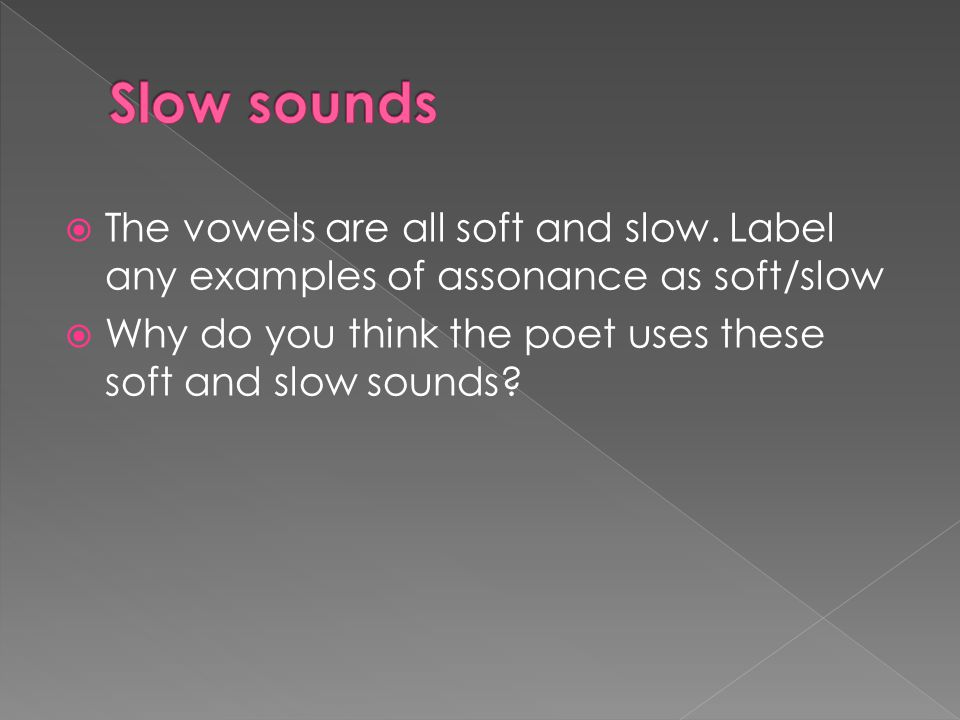  The vowels are all soft and slow.