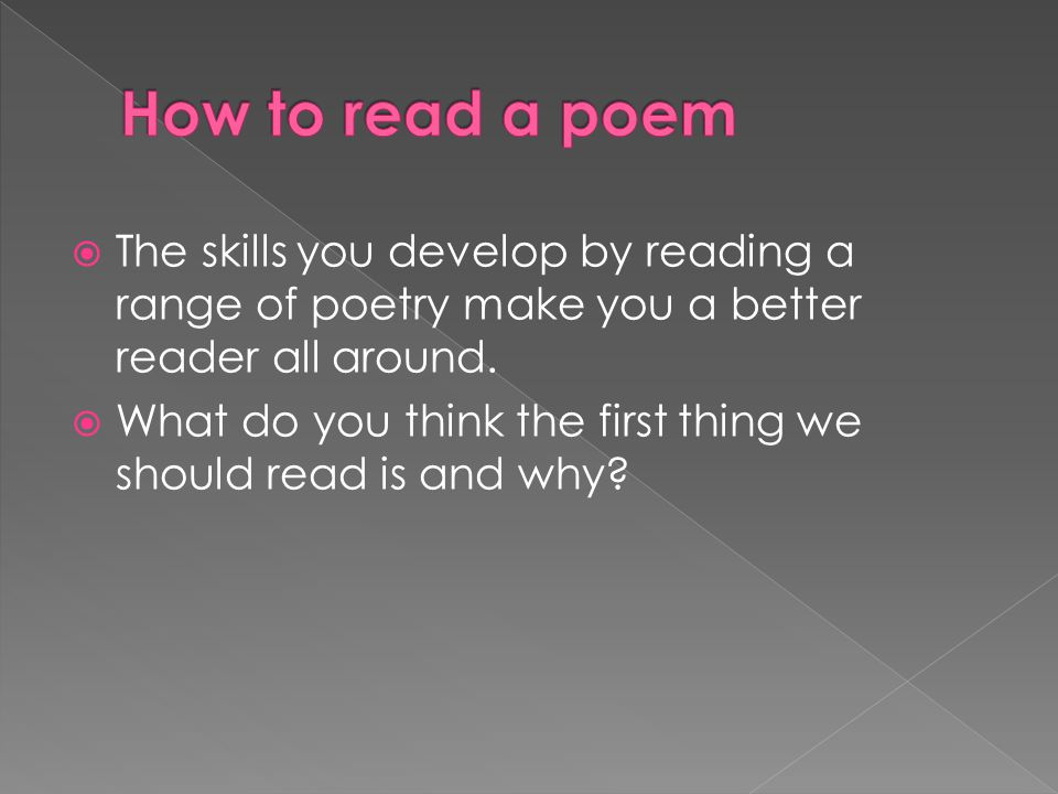  The skills you develop by reading a range of poetry make you a better reader all around.
