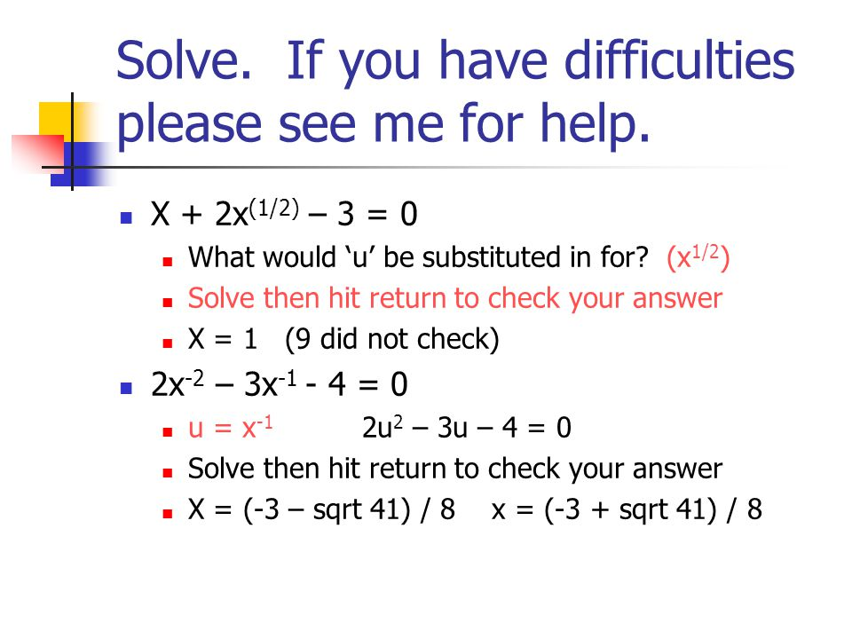 Solve. If you have difficulties please see me for help.