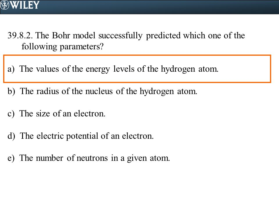 The Bohr model successfully predicted which one of the following parameters.