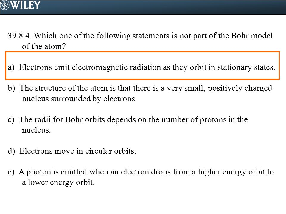 Which one of the following statements is not part of the Bohr model of the atom.