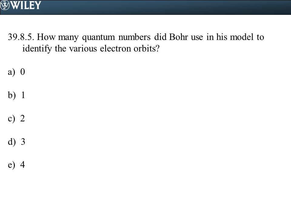 How many quantum numbers did Bohr use in his model to identify the various electron orbits.