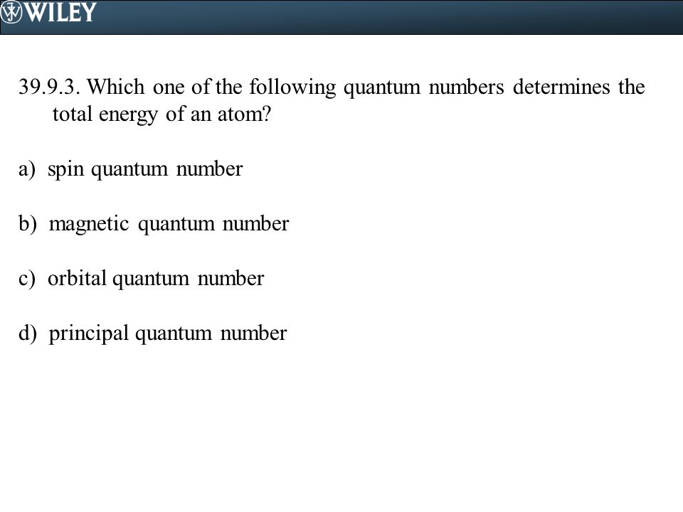 Which one of the following quantum numbers determines the total energy of an atom.