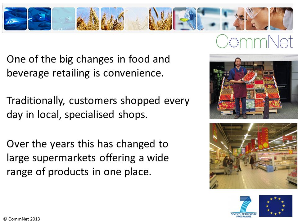 © CommNet 2013 One of the big changes in food and beverage retailing is convenience.
