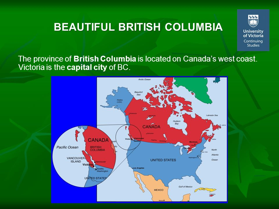 BEAUTIFUL BRITISH COLUMBIA The province of British Columbia is located on Canada's west coast.