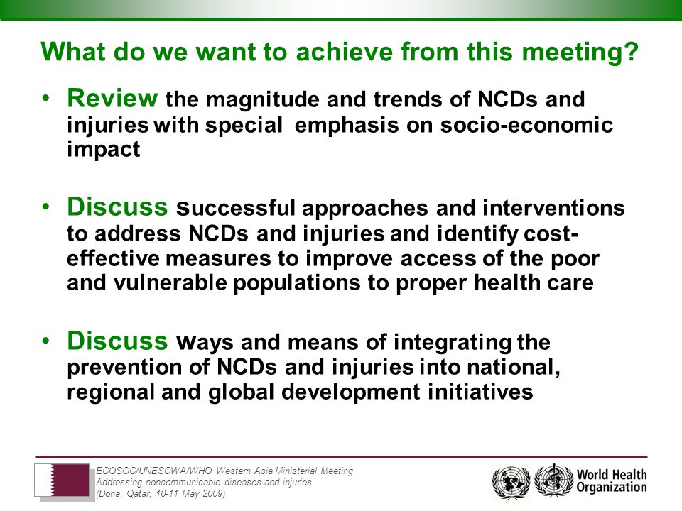 ECOSOC/UNESCWA/WHO Western Asia Ministerial Meeting Addressing noncommunicable diseases and injuries (Doha, Qatar, May 2009) What do we want to achieve from this meeting.
