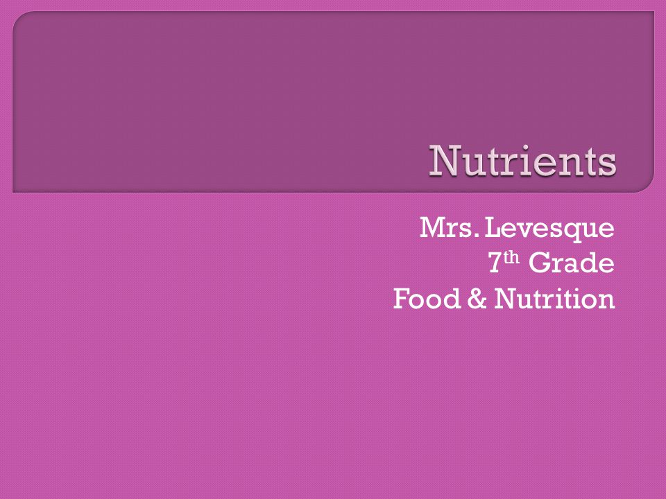 Mrs. Levesque 7 th Grade Food & Nutrition
