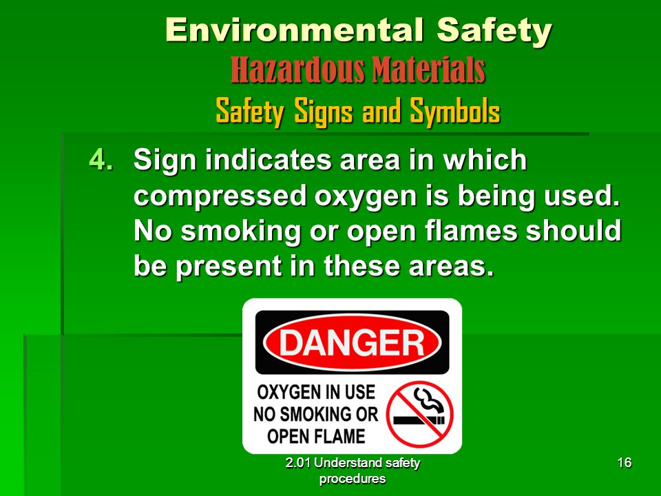 2.01 Understand safety procedures Environmental Safety Hazardous Materials Safety Signs and Symbols 4.Sign indicates area in which compressed oxygen is being used.