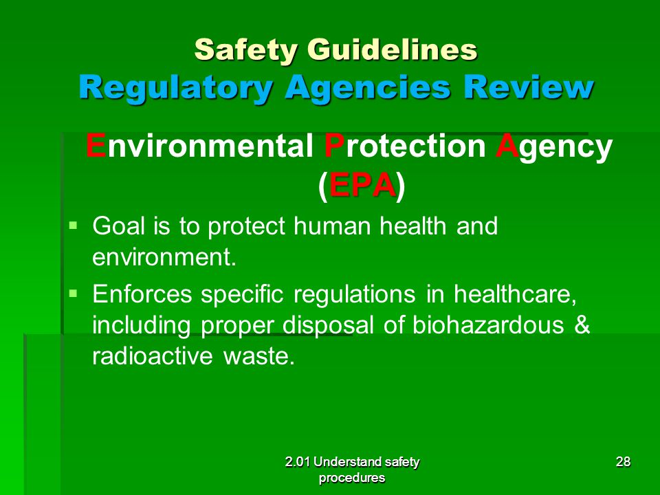 Safety Guidelines Regulatory Agencies Review EPA Environmental Protection Agency (EPA)   Goal is to protect human health and environment.