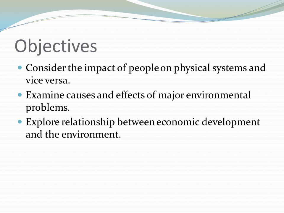 Objectives Consider the impact of people on physical systems and vice versa.