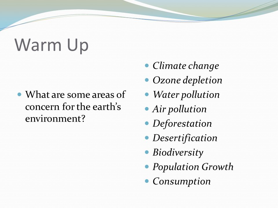 Warm Up What are some areas of concern for the earth's environment.