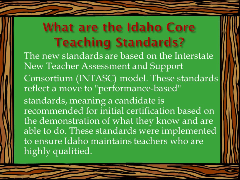 The new standards are based on the Interstate New Teacher Assessment and Support Consortium (INTASC) model.